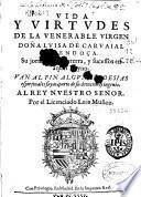 Vida y virtudes de la venerable virgen doña Luisa de Carvaial y Mendoça
