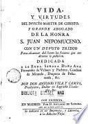 Vida y virtudes del invicto martir de Christo y grande abogado de la honra San Juan Nepomuceno