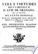 Vida y virtudes del V.P. Fr. Luís de Granada de la Orden de Sto. Domingo