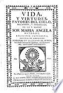 Vida y virtudes,favores del Cielo,milagros y prodigios de la V.M.Sor Maria Angela Astorch capuchina