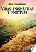 Vidas Enigmaticas y Emotivas
