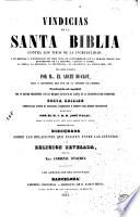 Vindicias de la Santa Biblia contra los tiros de la incredulidad, y en defensa y justificacion de toda nota de contrariedad con la humana razon ...