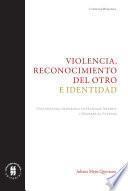 Violencia, reconocimiento del otro e identidad