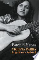 Violeta Parra. La guitarra indócil