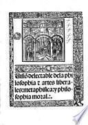Visio[n] delectable dela philosophia [et] artes liberales, metaphisica y philosophia moral