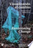 Visualizando el Cambio: Humanidades Ambientales / Envisioning Change: Environmental Humanities