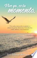 Vive Ya, Es Tu Momento