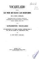 Vocabulario de todas las voces que faltan a los diccionarios de la lengua castellana... o sea Suplemento necesario a los diccionarios de la lengua castellana, publicados hasta el día, para que puedan ser completamente útiles