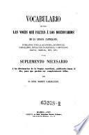 Vocabulario de todas las voces que faltan a los diccionarios de la lengua castellana, publicados por la academia ... o sea suplemento necessario a los diccionarios ...