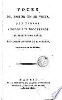 Voces del pastor en su visita, que dirige a todos sus diocesános e ilustrisimo Señor D. Fr. Josef... Arzobispo de la Plata