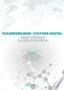 Vulnerabilidad y cultura digital. Riesgos y oportunidades de la sociedad hiperconectada.