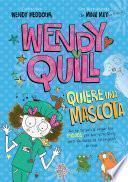 Wendy Quill quiere una mascota (Wendy Quill 2)