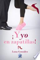 ¡Y yo en zapatillas! (Romantic Ediciones)