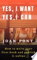 Yes, I Want. Yes, I Can. How to write your first book and publish it online.