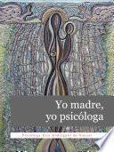 Yo madre, yo psicóloga