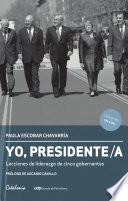 Yo, Presidente/a. Lecciones de liderazgo de cinco gobernantes