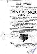 Zelo pastoral con que nuestro santissimo padre Innocencio vndecimo, ha prohibido sesenta y cinco proposiciones, reformando algunas materias morales ...
